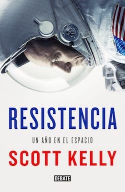 Resistencia. Un año en el espacio, de Scott Kelly | Por amor a la ciencia